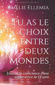 Livre TU AS LE CHOIX ENTRE DEUX MONDES d'Amélie ELLEMIA